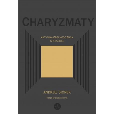 """A. Sionek """"Charyzmaty. Aktywna obecność Boga w Kościele"""""""